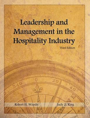 Leadership and Management in the Hospitality Industry - Woods, Robert H, and King, Judy Z, and Sciarini, Michael S