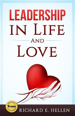Leadership in Life and Love - Hellen, Richard E