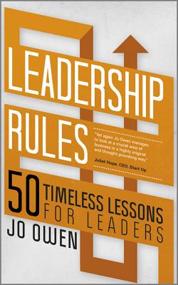 Leadership Rules: 50 Timeless Lessons for Leaders - Owen, Jo