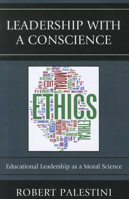 Leadership with a Conscience: Educational Leadership as a Moral Science - Palestini, Robert