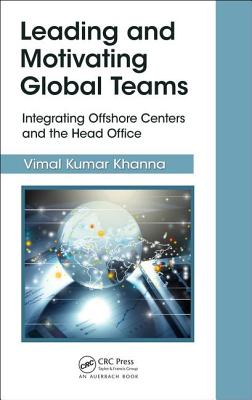 Leading and Motivating Global Teams: Integrating Offshore Centers and the Head Office - Kumar Khanna, Vimal