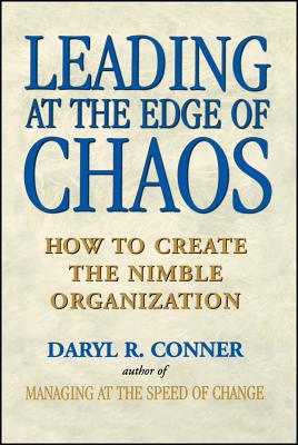 Leading at the Edge of Chaos: How to Create the Nimble Organization - Conner, Daryl R