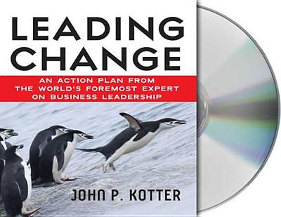 Leading Change: An Action Plan from the World's Foremost Expert on Business Leadership - Kotter, John