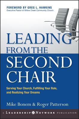 Leading from the Second Chair: Serving Your Church, Fulfilling Your Role, and Realizing Your Dreams - Bonem, Mike, and Patterson, Roger, and Hawkins, Greg L (Foreword by)