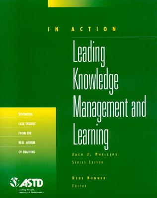 Leading Knowledge Management: In Action Case Study Series - Bonner, Dede, PhD