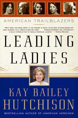 Leading Ladies: American Trailblazers - Hutchison, Kay Bailey