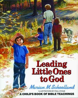 Leading Little Ones to God: A Child's Book of Bible Teachings - Schoolland, Marian M