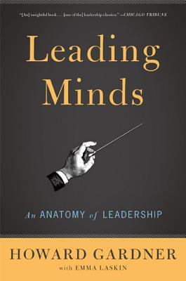 Leading Minds: An Anatomy of Leadership - Gardner, Howard E, and Laskin, Emma