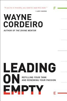 Leading on Empty: Refilling Your Tank and Renewing Your Passion - Cordeiro, Wayne, Dr., and Buford, Bob (Foreword by)