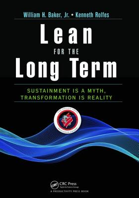 Lean for the Long Term: Sustainment is a Myth, Transformation is Reality - Baker, William H.