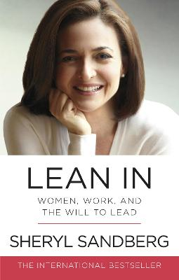 Lean In: Women, Work, and the Will to Lead - Sandberg, Sheryl
