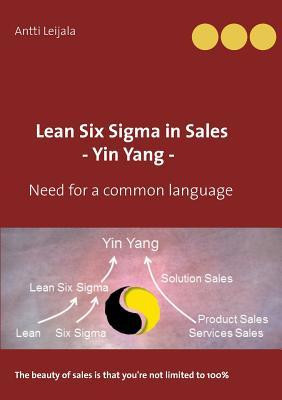 Lean Six SIGMA in Sales - Yin Yang - - Leijala, Antti