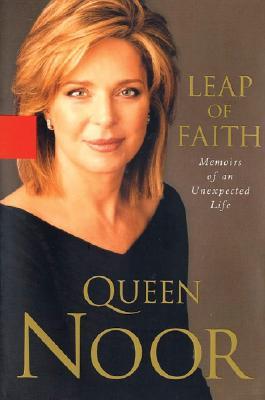 Leap of Faith: Memoirs of an Unexpected Life - Queen Noor, and Noor, Queen
