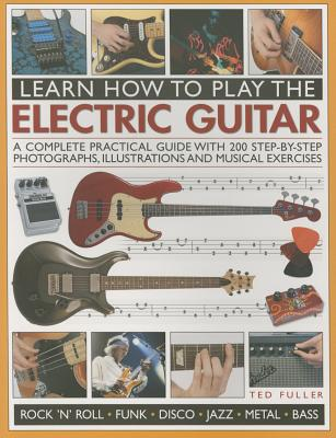 Learn How to Play the Electric Guitar - Fuller, Ted