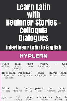 Learn Latin with Beginner Stories - Colloquia Dialogues: Interlinear Latin to English - Van Den End, Thomas (Translated by), and Carvajal, Andr (Editor), and Hyplern, Bermuda Word (Editor)