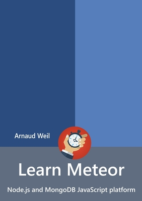 Learn Meteor - Node.Js and Mongodb JavaScript Platform - Weil, Arnaud