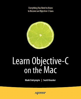 Learn Objective-C on the Mac - Dalrymple, Mark, and Knaster, Scott