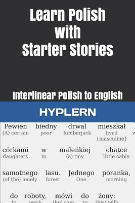 Learn Polish with Starter Stories: Interlinear Polish to English - Zasadna, Kamila (Translated by), and Carvajal, Andres (Foreword by), and Hyplern, Bermuda Word (Editor)