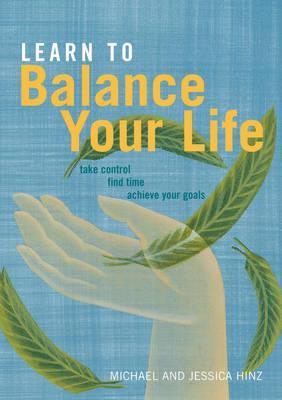 Learn to Balance Your Life - Hinz, Michael, and Hinz, Jessica