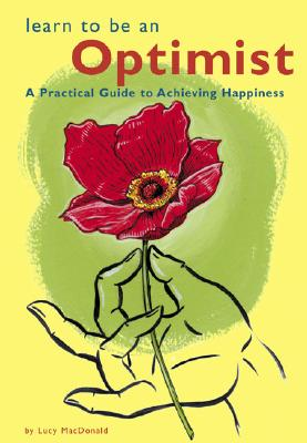 Learn to Be an Optimist: A Practical Guide to Achieving Happiness - MacDonald, Lucy