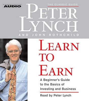 Learn to Earn: A Beginner's Guide to the Basics of Investing and Business - Lynch, Peter, Dr.