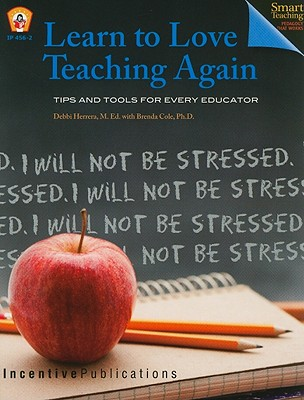 Learn to Love Teaching Again: Tips and Tools for Every Teacher - Herrera, Debbi