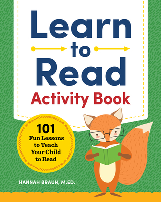Learn to Read Activity Book: 101 Fun Lessons to Teach Your Child to Read - Braun, Hannah