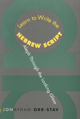 Learn to Write the Hebrew Script: Aleph Through the Looking Glass - Orr-Stav, Jonathan
