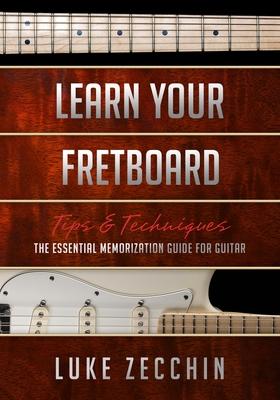 Learn Your Fretboard: The Essential Memorization Guide for Guitar (Book + Online Bonus Material) - Zecchin, Luke