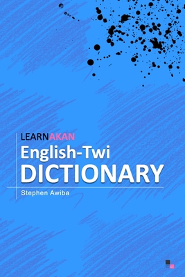 LearnAkan English-Twi Dictionary: Asante Twi Edition - Awiba, Stephen