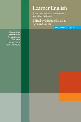 Learner English: A Teacher's Guide to Interference and Other Problems - Swan, Michael (Editor), and Smith, Bernard (Editor), and Ur, Penny (Editor)