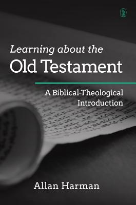 Learning about the Old Testament: A Biblical-Theological Introdcution - Harman, Allan M