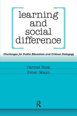 Learning and Social Difference: Challenges for Public Education and Critical Pedagogy - Mayo, Peter, and Borg, Carmel