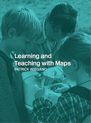 Learning and Teaching with Maps - Wiegand, Patrick