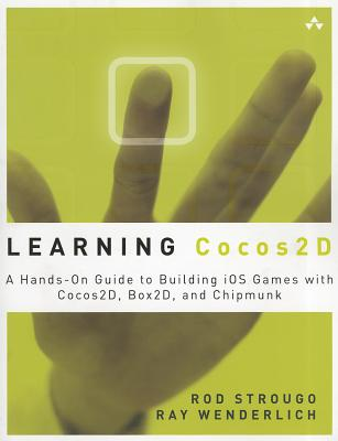 Learning Cocos2d: A Hands-On Guide to Building iOS Games with Cocos2d, Box2d, and Chipmunk - Strougo, Rod, and Wenderlich, Ray