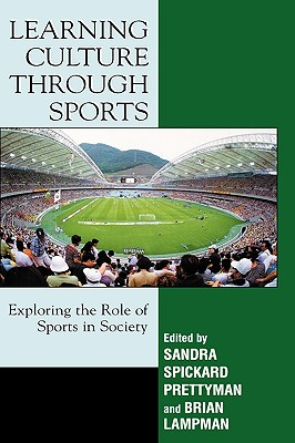 Learning Culture Through Sports: Exploring the Role of Sport in Society - Prettyman, Sandra Spickard (Editor)