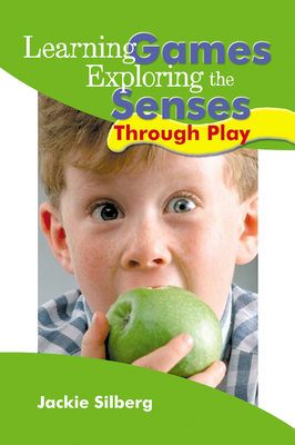 Learning Games: Exploring the Senses Through Play - Silberg, Jackie