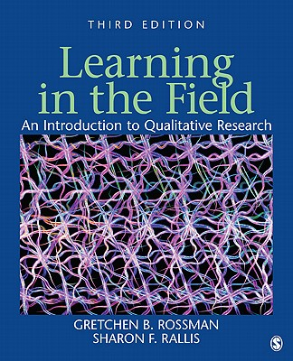 Learning in the Field: An Introduction to Qualitative Research - Rossman, Gretchen B, Dr., Ph.D., and Rallis, Sharon F, Dr., Edd