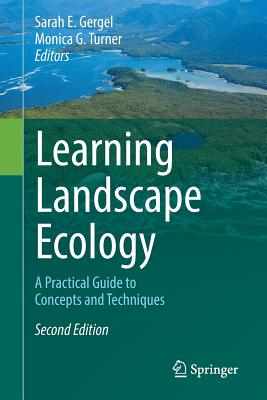 Learning Landscape Ecology: A Practical Guide to Concepts and Techniques - Gergel, Sarah E (Editor), and Turner, Monica G (Editor)