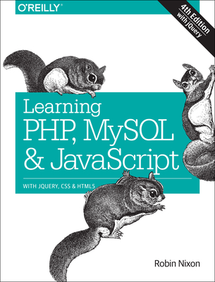 Learning PHP, MySQL & JavaScript: With Jquery, CSS & Html5 - Nixon, Robin