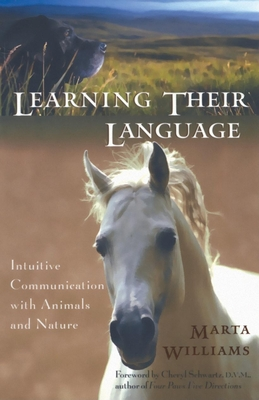 Learning Their Language: Intuitive Communication with Animals and Nature - Williams, Marta, and Schwartz, Cheryl, D.V.M. (Foreword by)