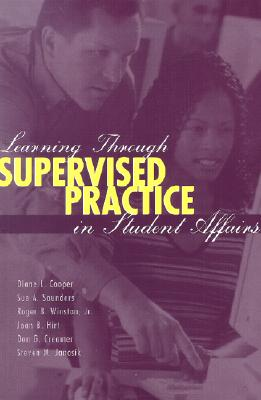 Learning Through Supervised Practice in Student Affairs - Cooper, Diane L, PH.D., and Saunders, Sue A, PH.D., and Winston Jr, Roger B