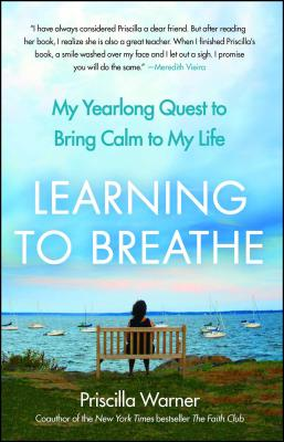Learning to Breathe: My Yearlong Quest to Bring Calm to My Life - Warner, Priscilla