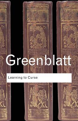 Learning to Curse: Essays in Early Modern Culture - Greenblatt, Stephen J, Professor