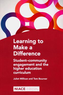 Learning to Make a Difference: Student-Community Engagement and the Higher Education Curriculum - Millican, Juliet, and Bourner, Tom