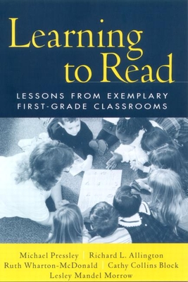 Learning to Read: Lessons from Exemplary First-Grade Classrooms - Pressley, Michael, PhD, and Morrow, Lesley Mandel, PhD, and Block, Cathy Collins, Professor, PhD