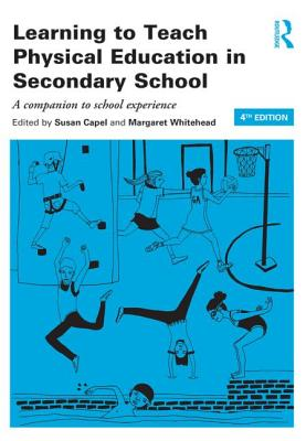 Learning to Teach Physical Education in the Secondary School: A Companion to School Experience - Capel, Susan (Editor), and Whitehead, Margaret (Editor)