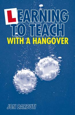 Learning to Teach with a Hangover - Barbuti, Jon