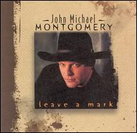 Leave a Mark - John Michael Montgomery