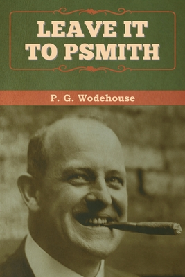 Leave it to Psmith - Wodehouse, P G